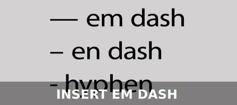 Insert EM Dash